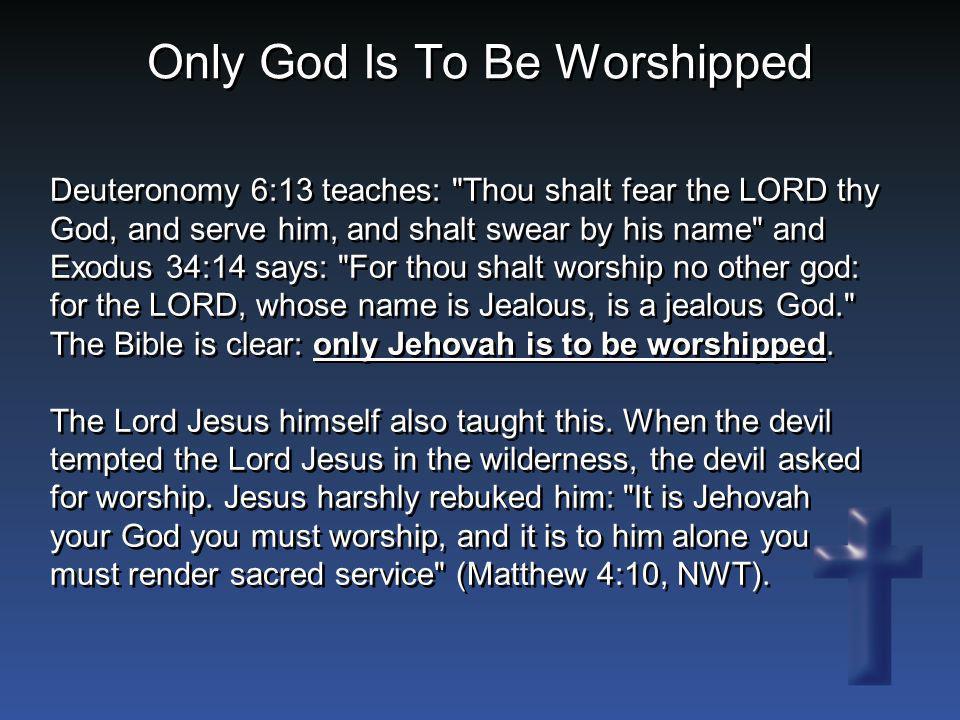 Deuteronomy 6:13 teaches: