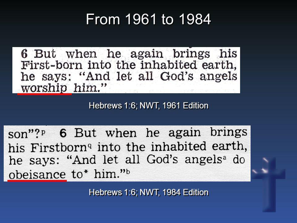 Hebrews 1:6; NWT, 1961 Edition Hebrews 1:6; NWT, 1984 Edition
