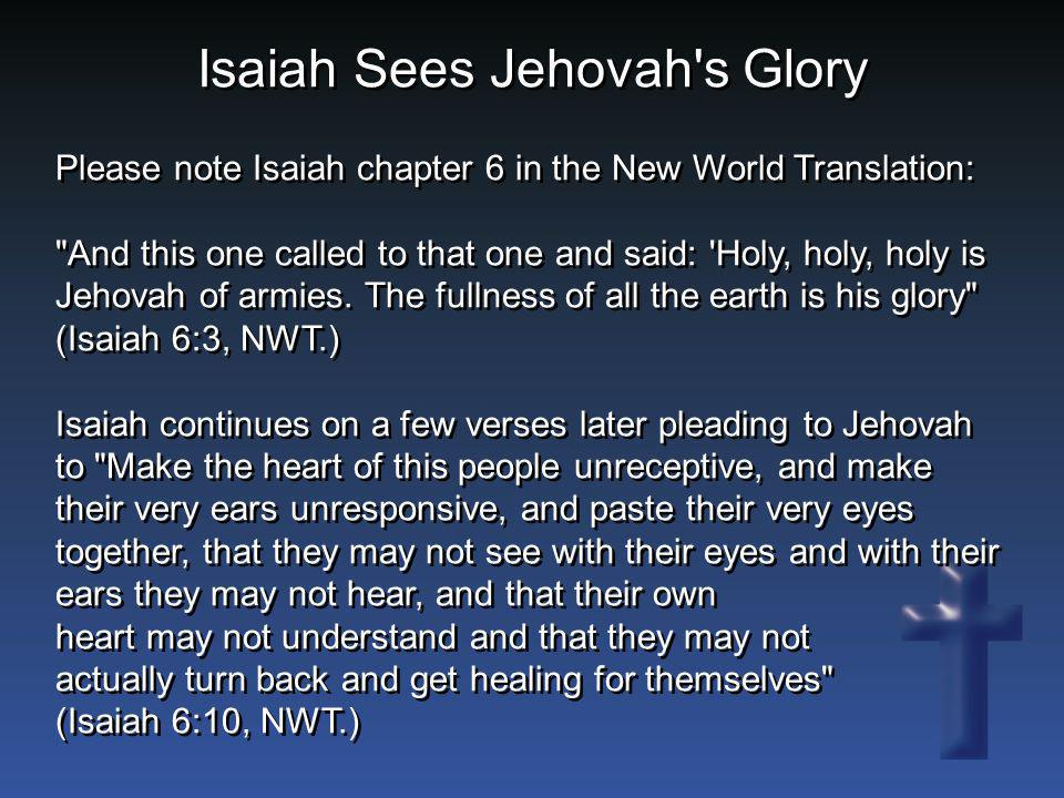 Please note Isaiah chapter 6 in the New World Translation: