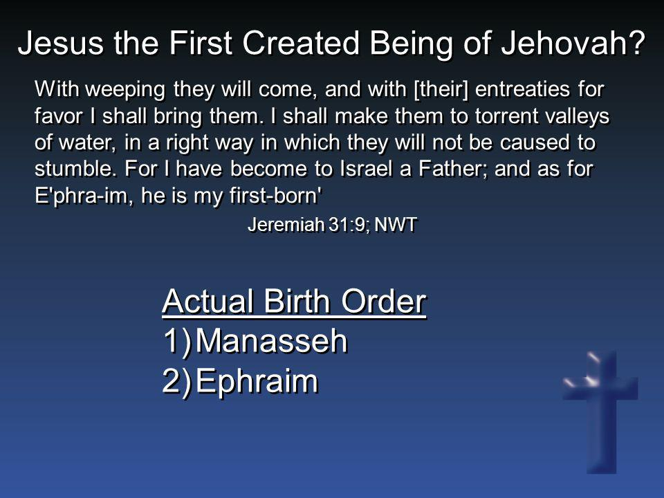 Jesus the First Created Being of Jehovah? With weeping they will come, and with [their] entreaties for favor I shall bring them. I shall make them to