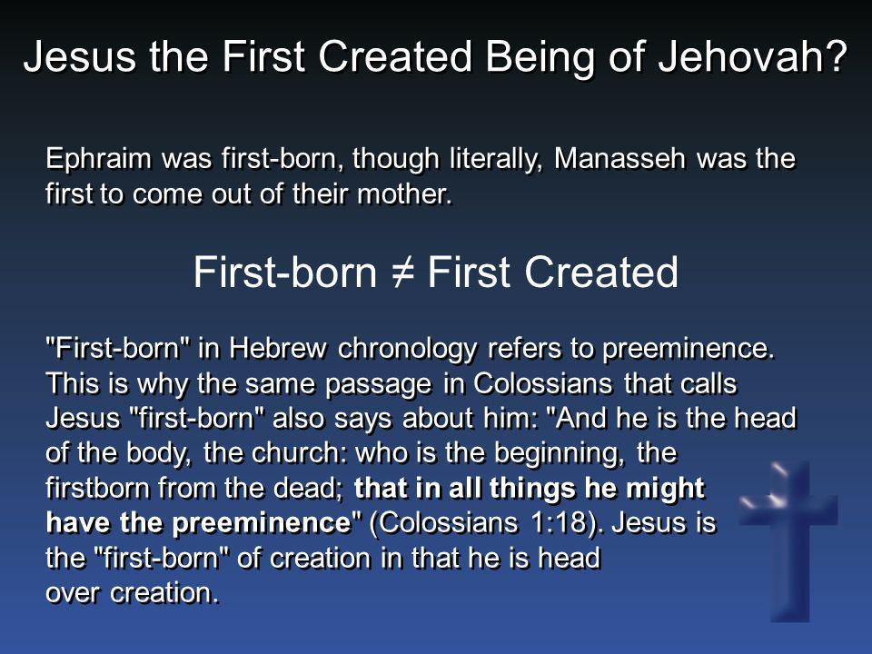 Jesus the First Created Being of Jehovah? First-born ≠ First Created