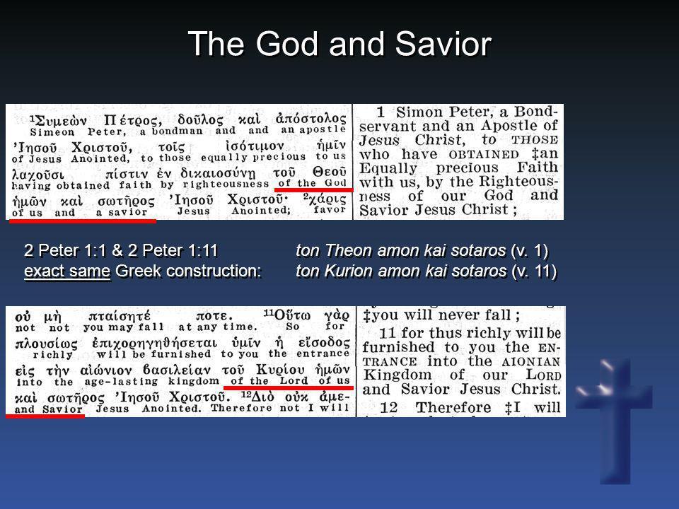 The God and Savior 2 Peter 1:1 & 2 Peter 1:11ton Theon amon kai sotaros (v. 1) exact same Greek construction:ton Kurion amon kai sotaros (v. 11)