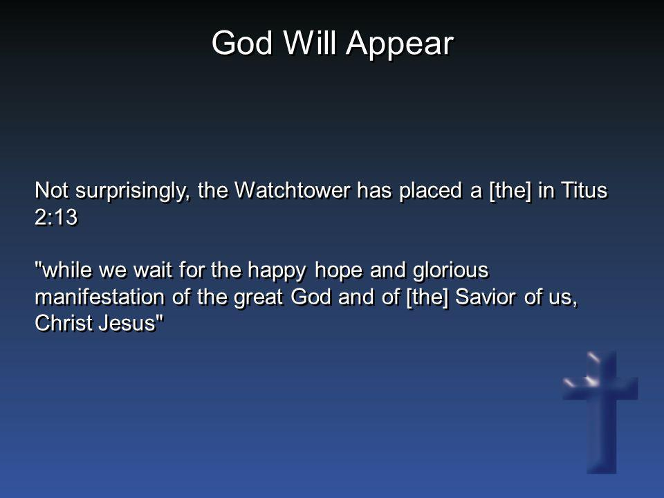 God Will Appear Not surprisingly, the Watchtower has placed a [the] in Titus 2:13