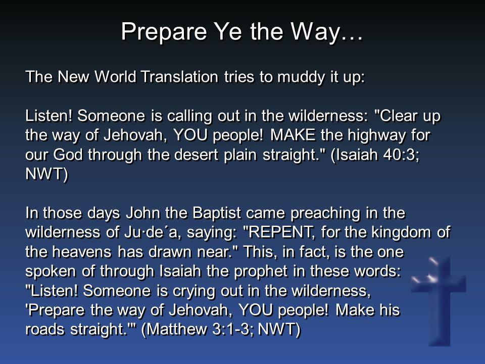 Prepare Ye the Way… The New World Translation tries to muddy it up: Listen! Someone is calling out in the wilderness: