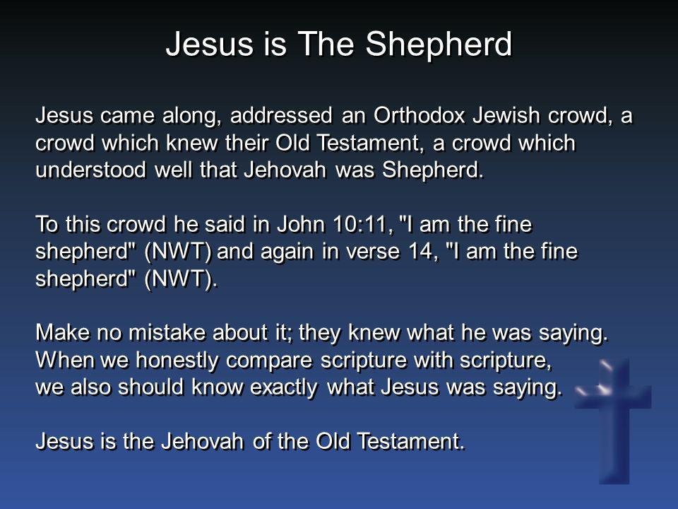 Jesus is The Shepherd Jesus came along, addressed an Orthodox Jewish crowd, a crowd which knew their Old Testament, a crowd which understood well that