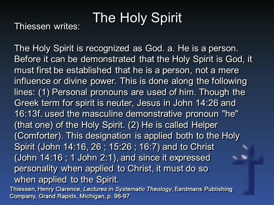 The Holy Spirit Thiessen writes: The Holy Spirit is recognized as God. a. He is a person. Before it can be demonstrated that the Holy Spirit is God, i