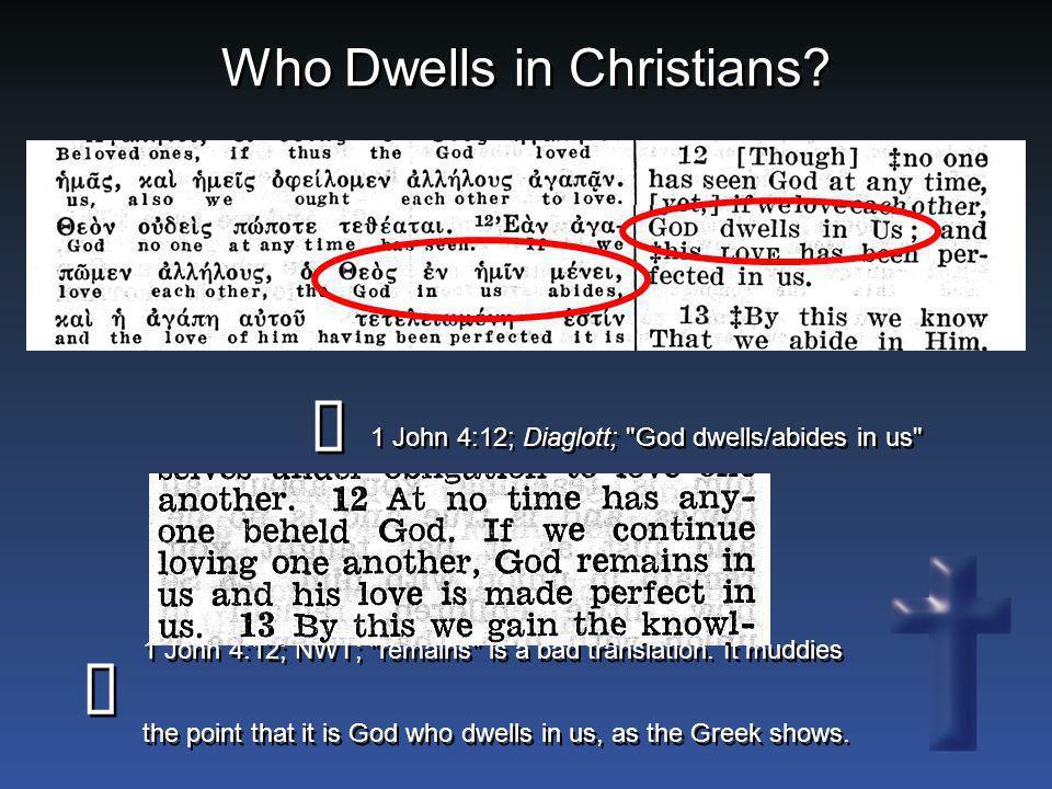 Who Dwells in Christians? 1 John 4:12; Diaglott;
