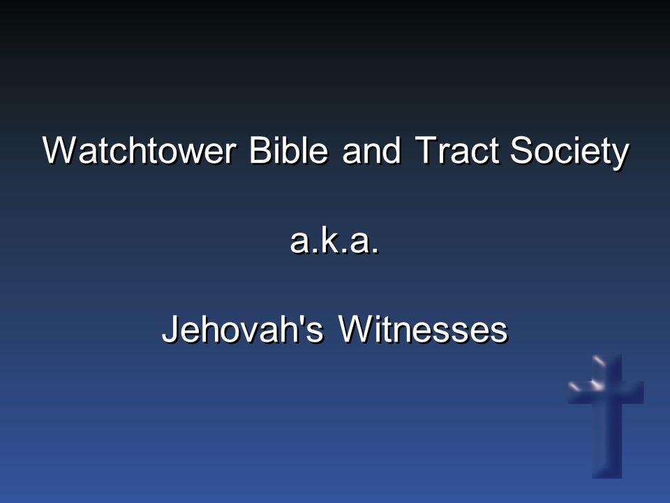 Watchtower Bible and Tract Society a.k.a. Jehovah's Witnesses