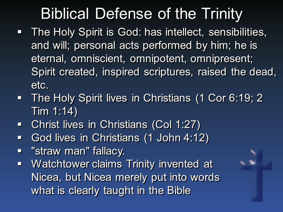 Biblical Defense of the Trinity  The Holy Spirit is God: has intellect, sensibilities, and will; personal acts performed by him; he is eternal, omnis