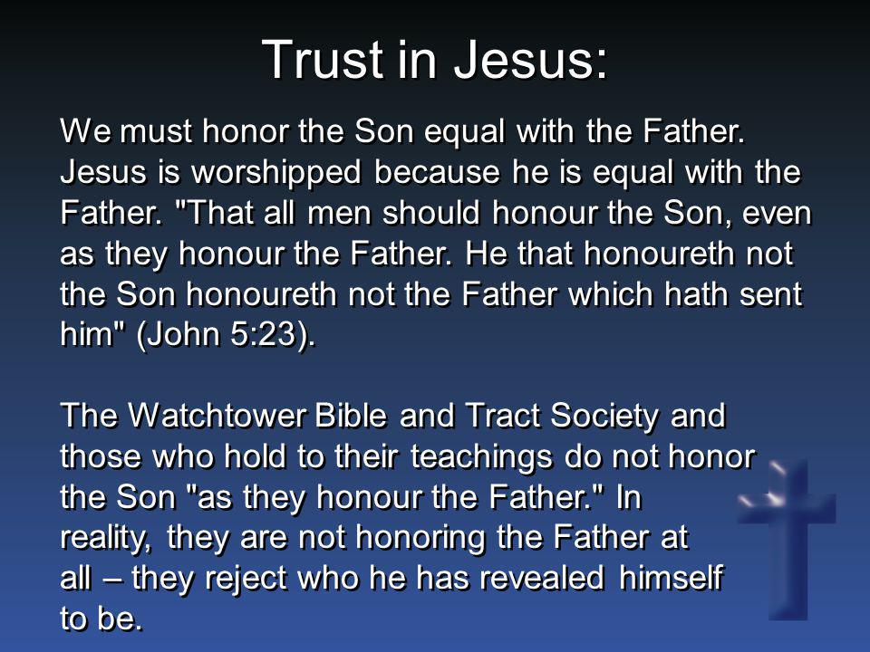 We must honor the Son equal with the Father. Jesus is worshipped because he is equal with the Father.