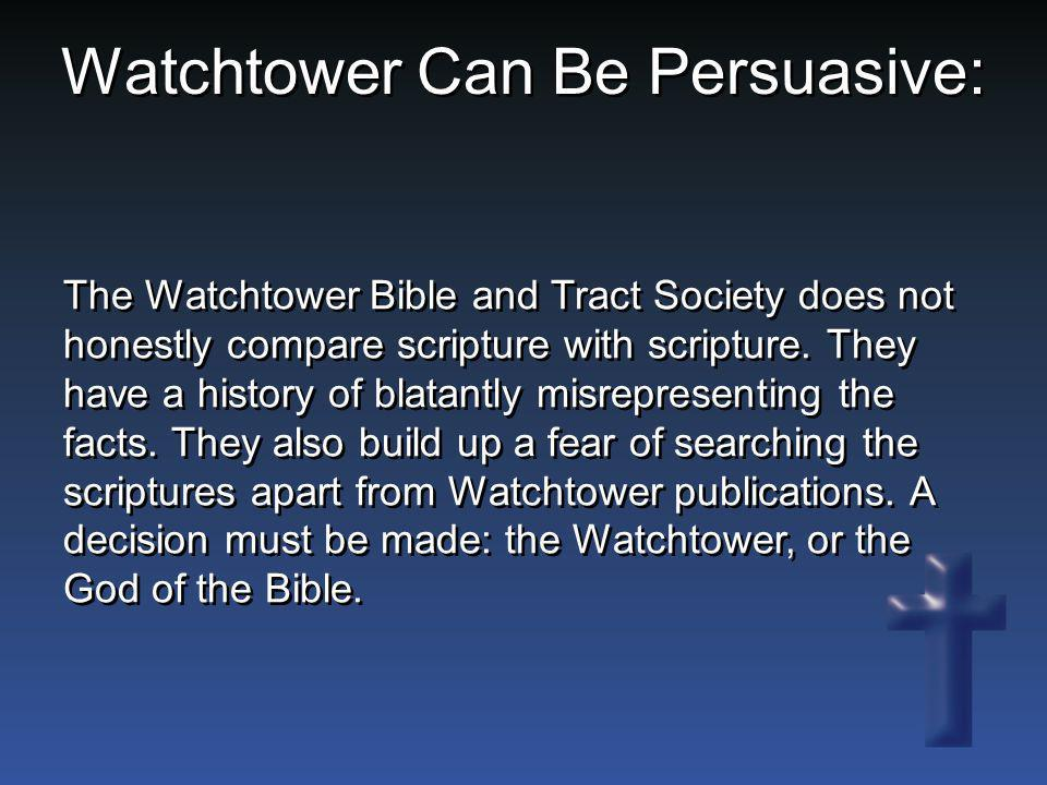 The Watchtower Bible and Tract Society does not honestly compare scripture with scripture. They have a history of blatantly misrepresenting the facts.