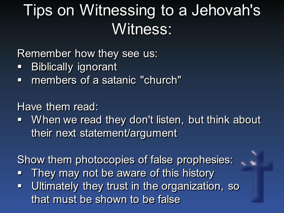 Tips on Witnessing to a Jehovah's Witness: Remember how they see us:  Biblically ignorant  members of a satanic