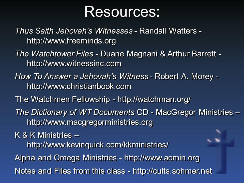 Resources: Thus Saith Jehovah's Witnesses - Randall Watters - http://www.freeminds.org The Watchtower Files - Duane Magnani & Arthur Barrett - http://
