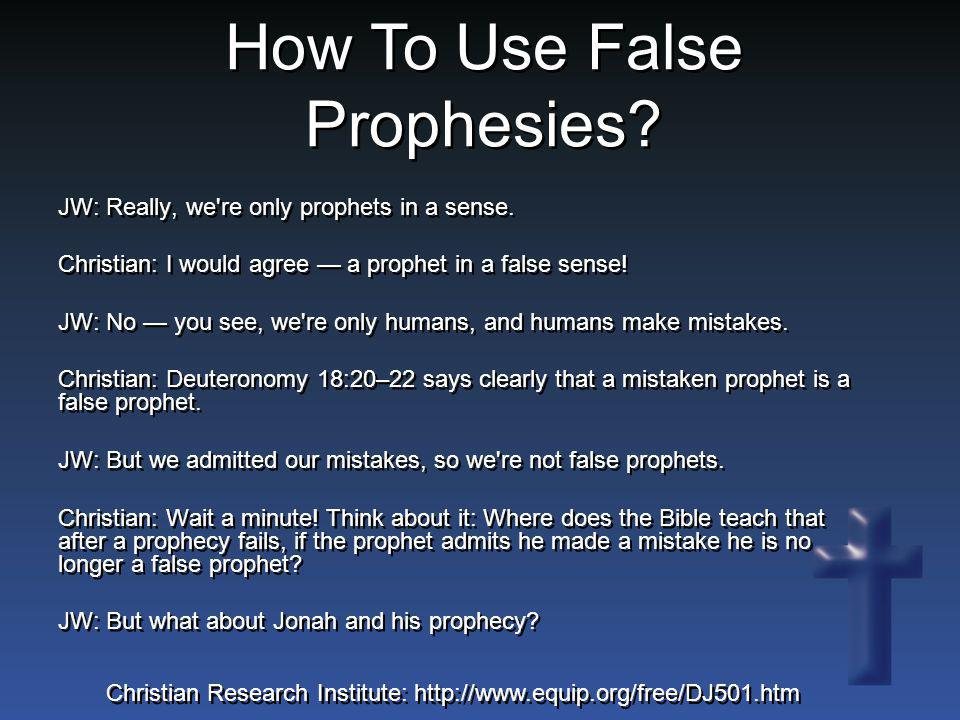 JW: Really, we're only prophets in a sense. Christian: I would agree — a prophet in a false sense! JW: No — you see, we're only humans, and humans mak
