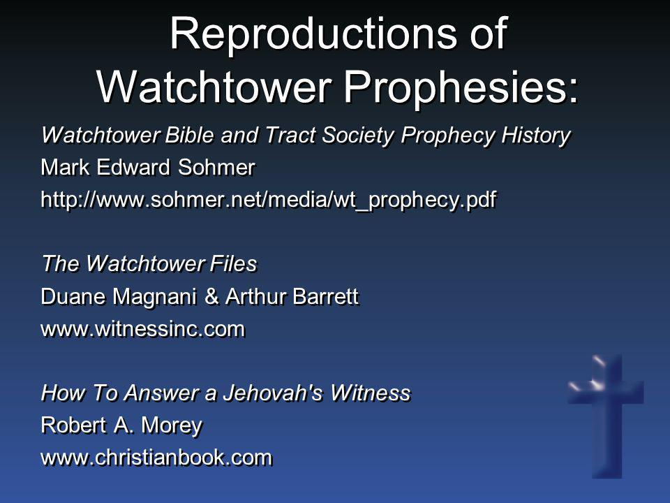 Watchtower Bible and Tract Society Prophecy History Mark Edward Sohmer http://www.sohmer.net/media/wt_prophecy.pdf The Watchtower Files Duane Magnani