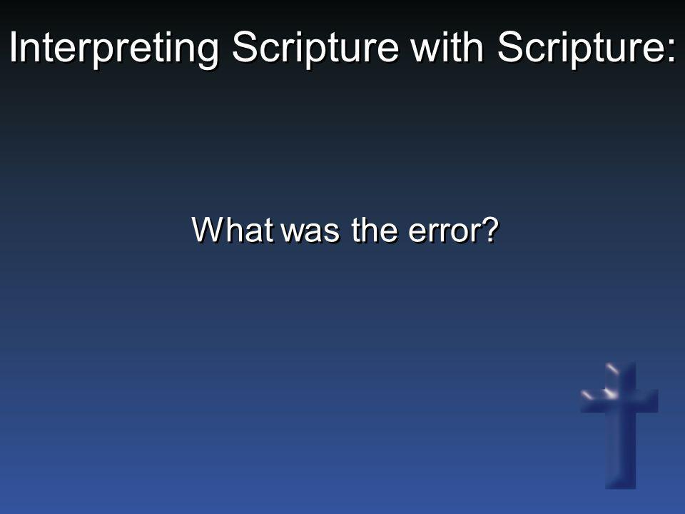 Interpreting Scripture with Scripture: What was the error?