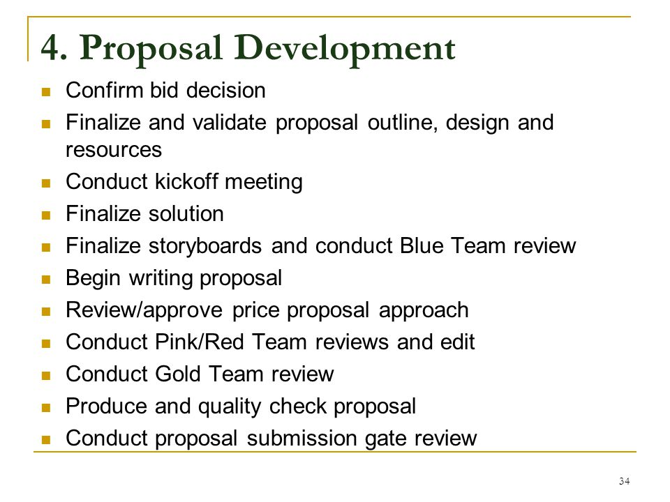 4. Proposal Development Confirm bid decision Finalize and validate proposal outline, design and resources Conduct kickoff meeting Finalize solution Fi