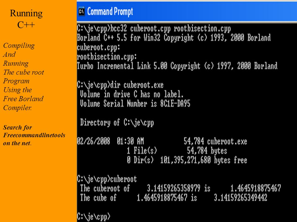 Running C++ Compiling And Running The cube root Program Using the Free Borland Compiler. Search for Freecommandlinetools on the net.