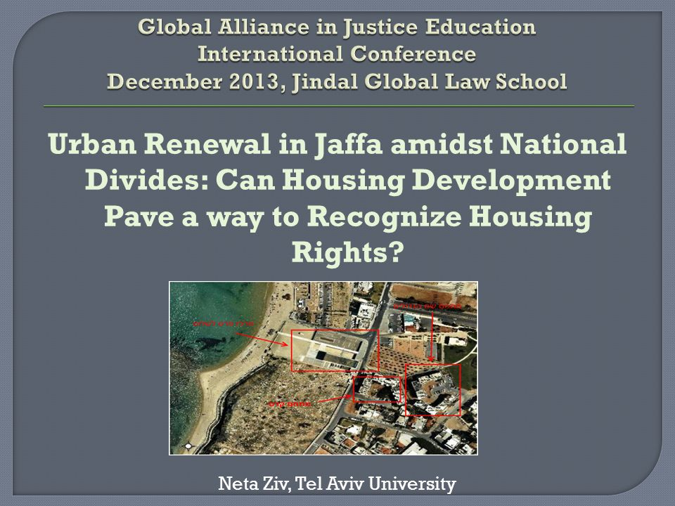 Urban Renewal in Jaffa amidst National Divides: Can Housing Development Pave a way to Recognize Housing Rights? Neta Ziv, Tel Aviv University
