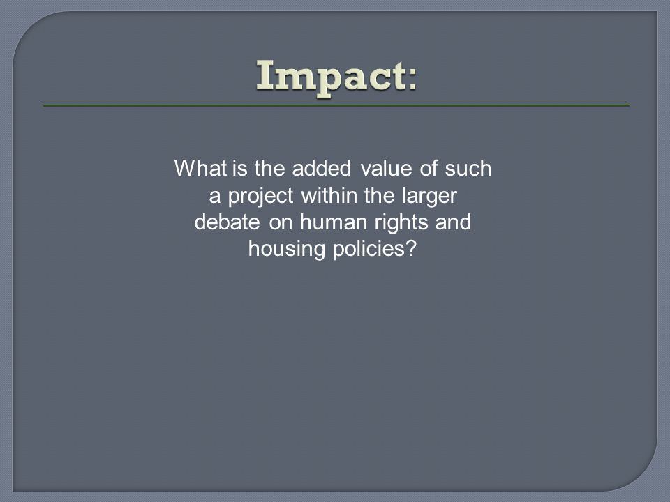 What is the added value of such a project within the larger debate on human rights and housing policies