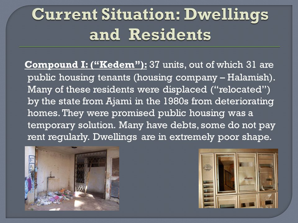 """Compound I: (""""Kedem""""): 37 units, out of which 31 are public housing tenants (housing company – Halamish). Many of these residents were displaced (""""rel"""