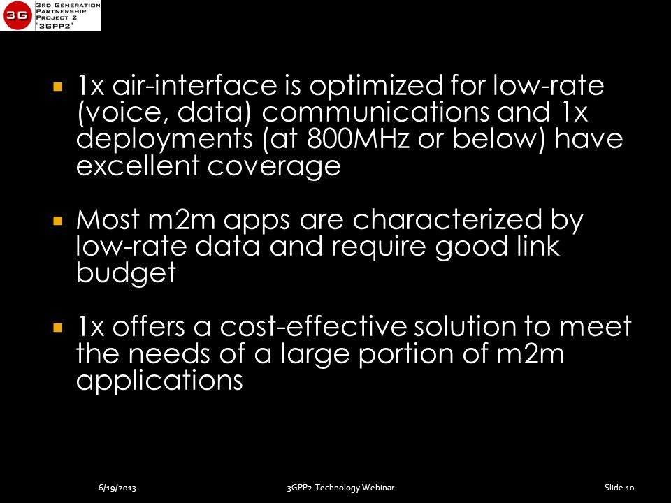  1x air-interface is optimized for low-rate (voice, data) communications and 1x deployments (at 800MHz or below) have excellent coverage  Most m2m a