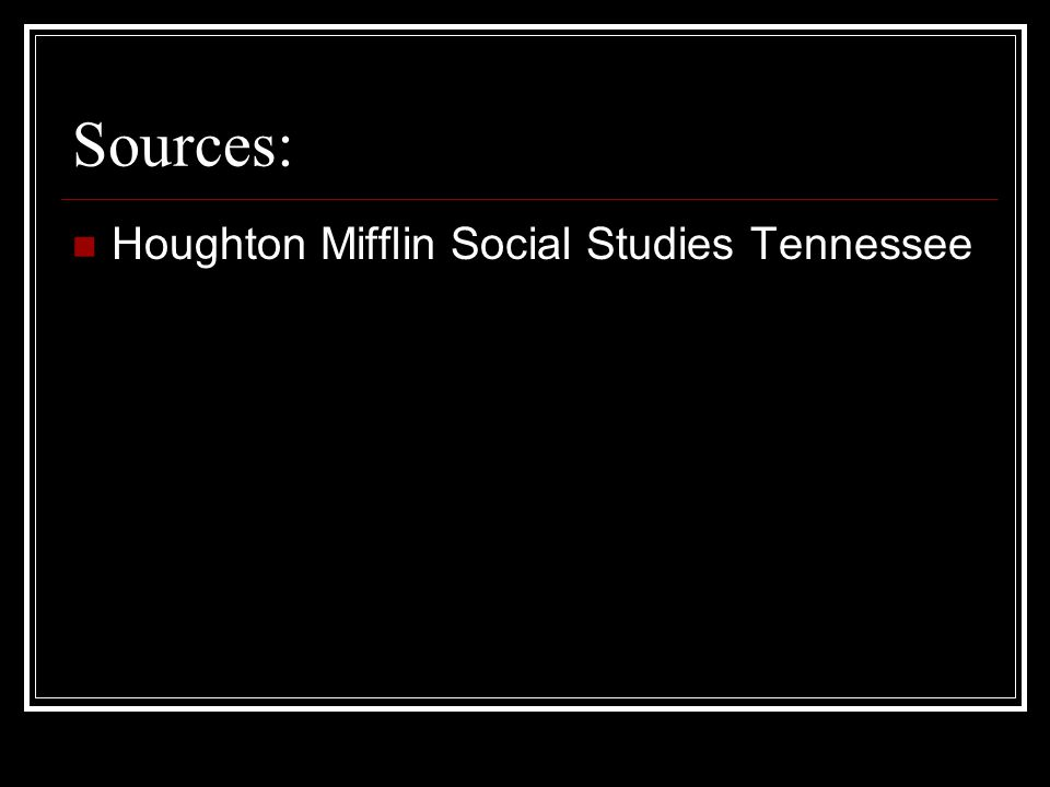 Sources: Houghton Mifflin Social Studies Tennessee