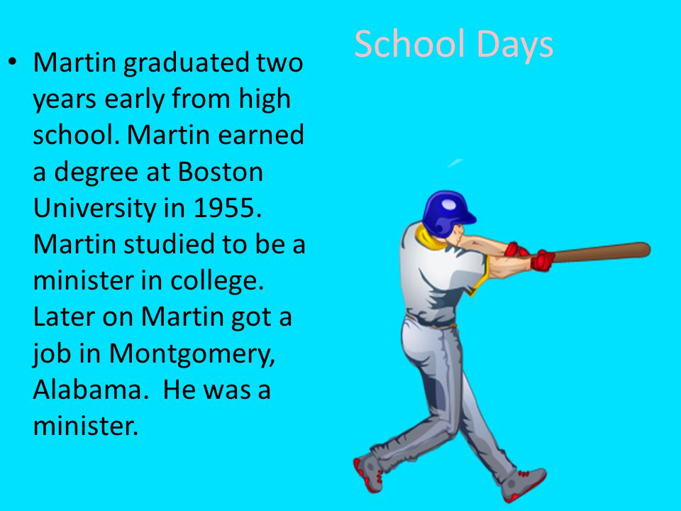 School Days Martin graduated two years early from high school.