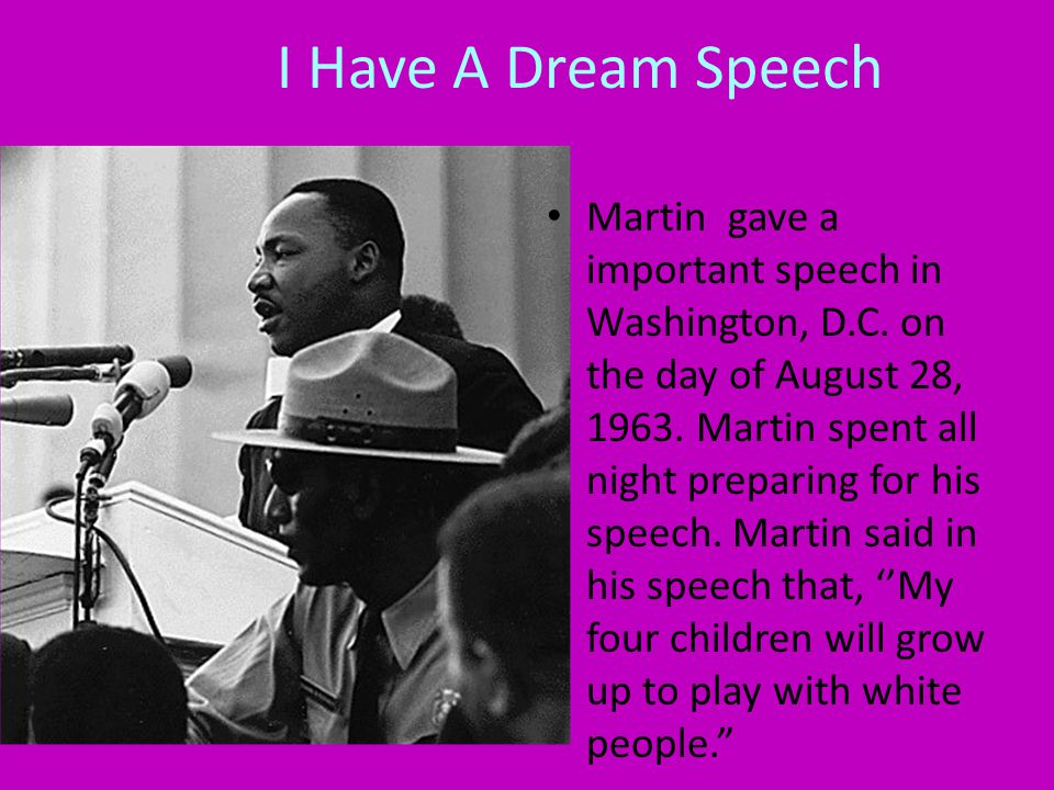 I Have A Dream Speech Martin gave a important speech in Washington, D.C.