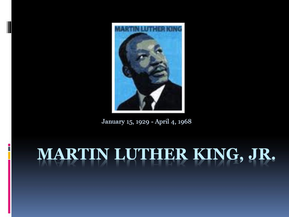 The Early Ages:  Martin Luther King was born on January 15 th, 1929 in Atlanta, Georgia.