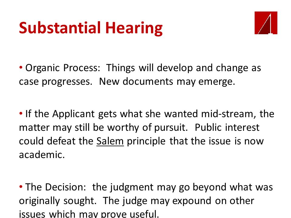 Substantial Hearing Organic Process: Things will develop and change as case progresses. New documents may emerge. If the Applicant gets what she wante