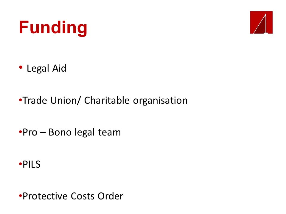 Funding Legal Aid Trade Union/ Charitable organisation Pro – Bono legal team PILS Protective Costs Order