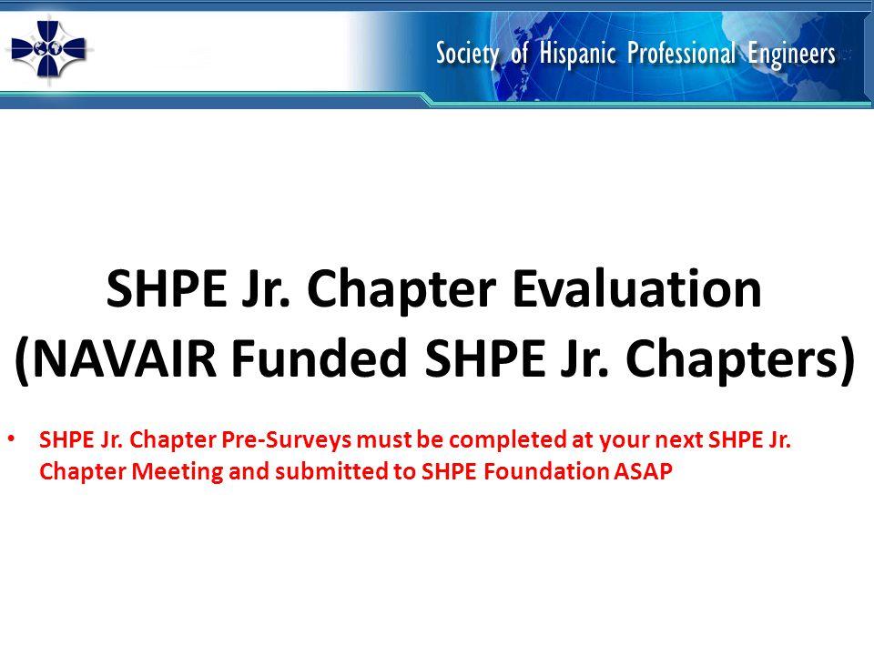 SHPE Jr. Chapter Evaluation (NAVAIR Funded SHPE Jr.