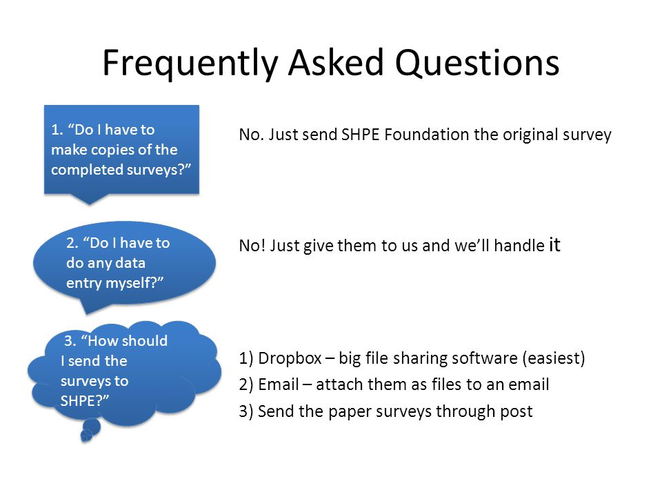 Frequently Asked Questions No. Just send SHPE Foundation the original survey No.