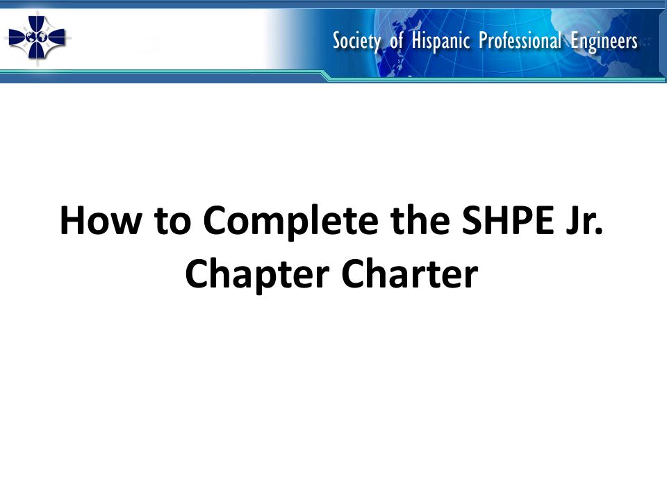 How to Complete the SHPE Jr. Chapter Charter