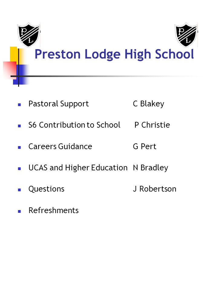 Preston Lodge High School Pastoral SupportC Blakey S6 Contribution to School P Christie Careers GuidanceG Pert UCAS and Higher EducationN Bradley QuestionsJ Robertson Refreshments