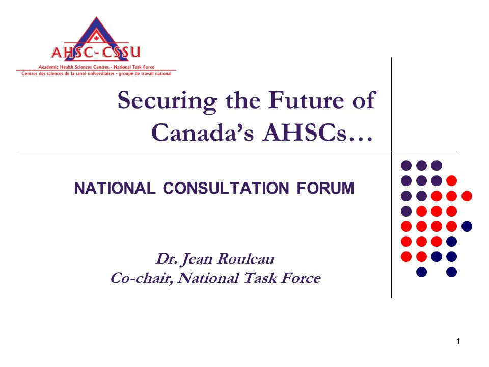 11 Securing the Future of Canada's AHSCs… NATIONAL CONSULTATION FORUM Dr.