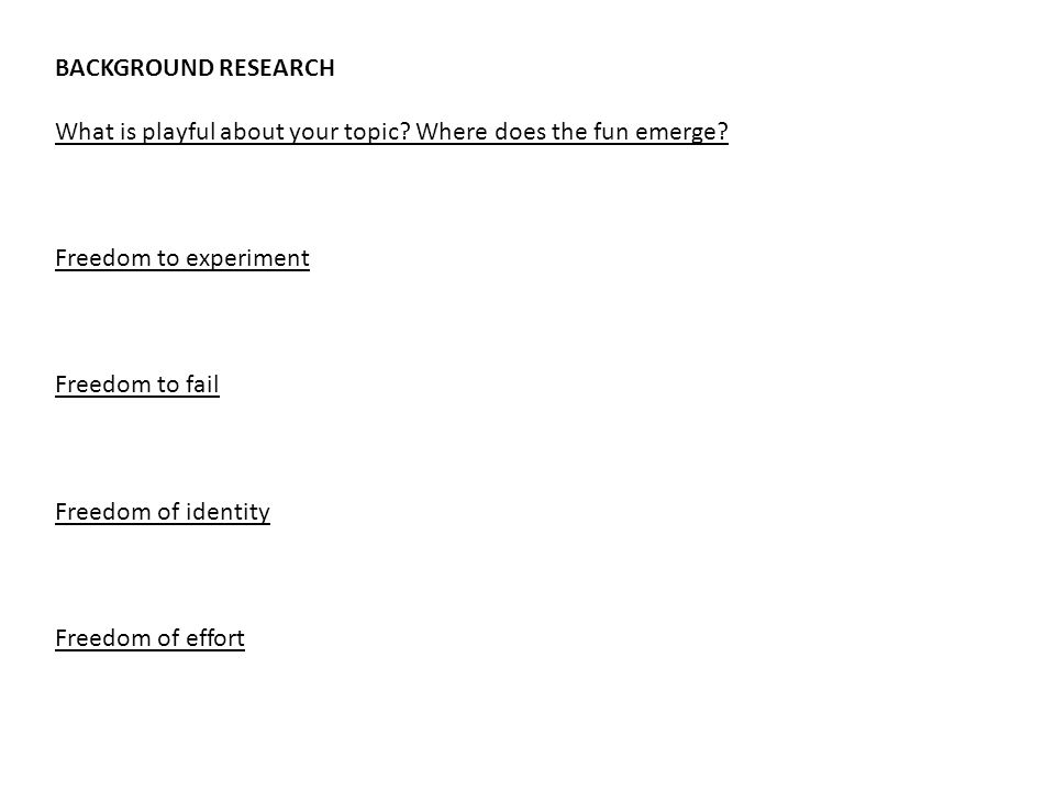 BACKGROUND RESEARCH What is playful about your topic.