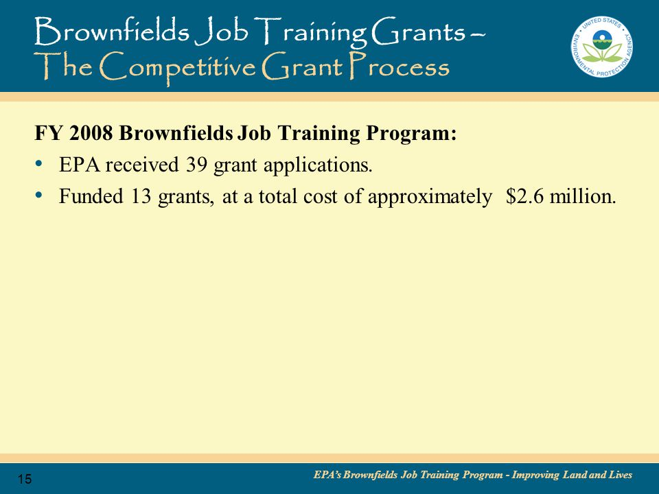 EPA's Brownfields Job Training Program - Improving Land and Lives 16 The Competitive Grant Process - Getting Started To begin the application process: 1.