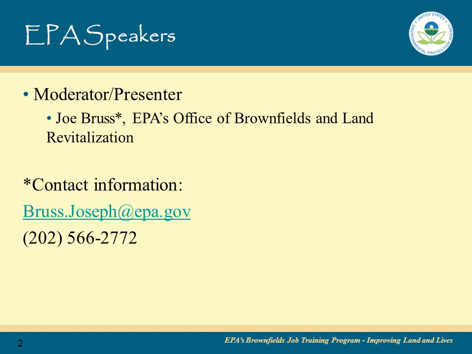 EPA's Brownfields Job Training Program - Improving Land and Lives 3 Brownfields Program Background/Overview Brownfields Job Training (JT) Program Background/Overview Competitive Brownfields Job Training Grants Getting Started – Application Process Threshold Criteria Evaluation Criteria Attachments Application tips Next Steps Additional Resources Questions Agenda