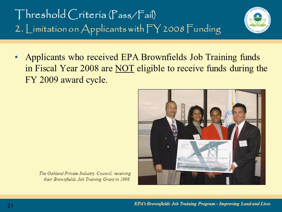 EPA's Brownfields Job Training Program - Improving Land and Lives 22 Threshold Criteria (Pass/Fail) 3.