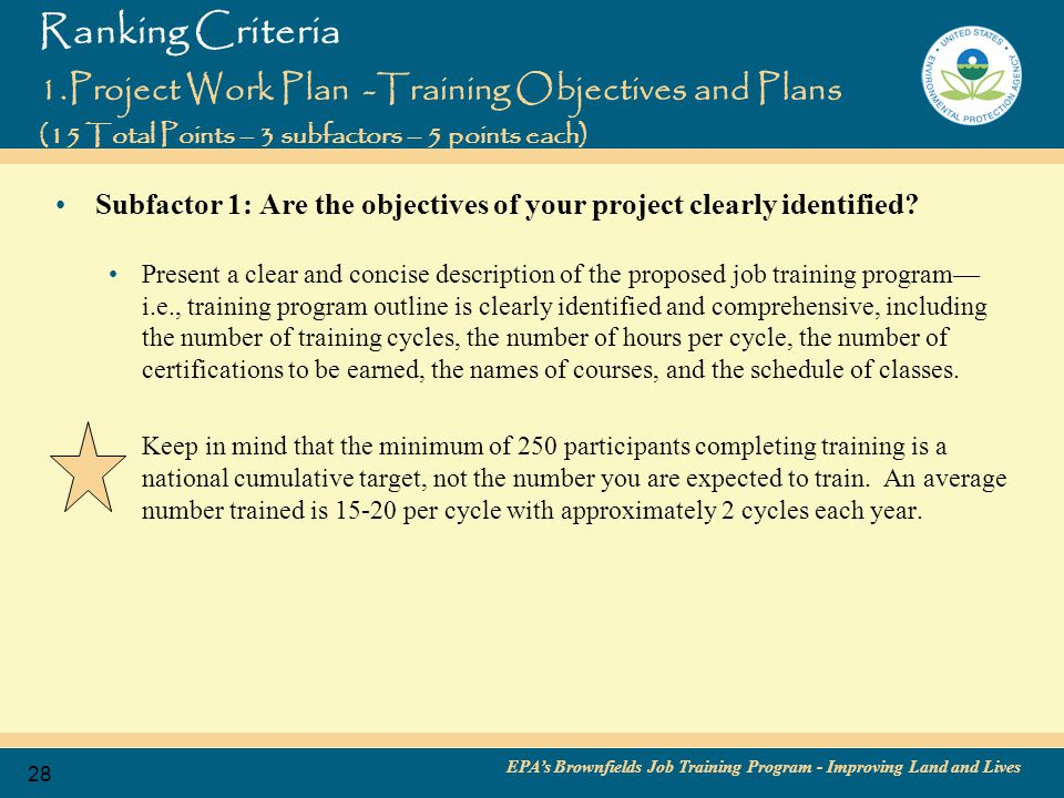 EPA's Brownfields Job Training Program - Improving Land and Lives 29 Subfactor 2: How will your program ensure employment for graduates and comply with employer hiring needs.