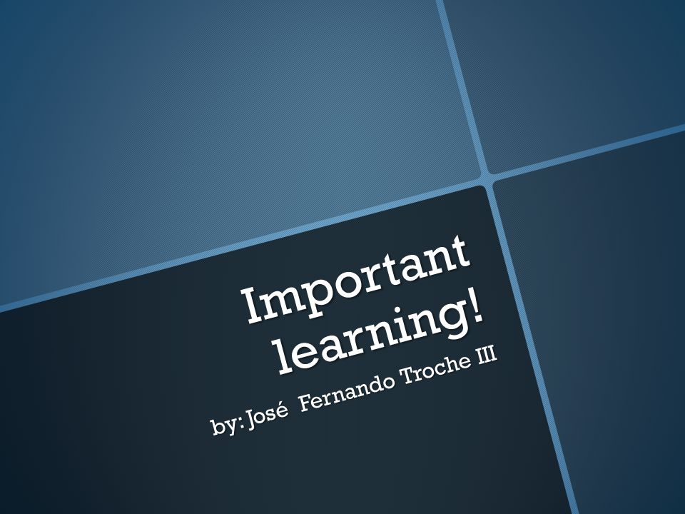 Important learning! by: José Fernando Troche III