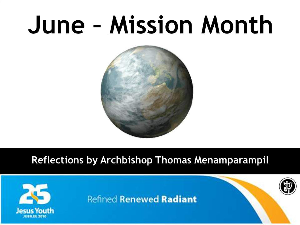 Reflections by Archbishop Thomas Menamparampil June – Mission Month