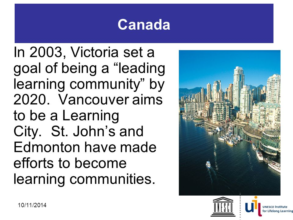 Canada In 2003, Victoria set a goal of being a leading learning community by 2020.