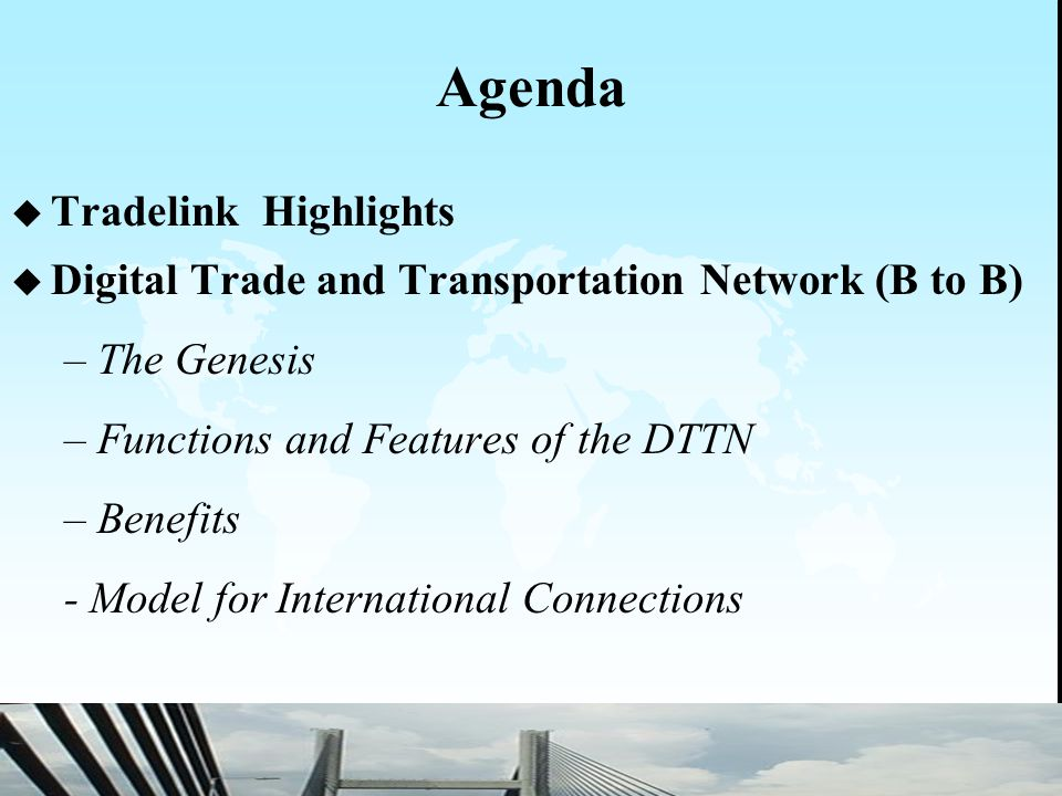2 Agenda u Tradelink Highlights u Digital Trade and Transportation Network (B to B) –The Genesis –Functions and Features of the DTTN –Benefits - Model for International Connections