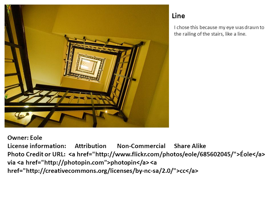 Line I chose this because my eye was drawn to the railing of the stairs, like a line. Owner: Eole License information: Attribution Non-Commercial Shar