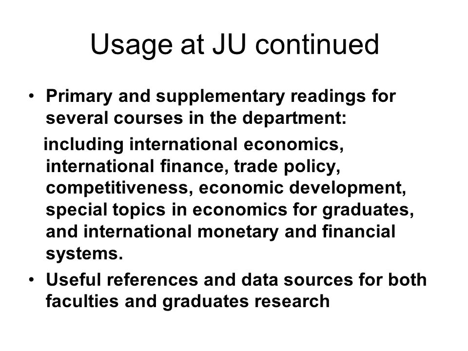 Usage at JU continued Primary and supplementary readings for several courses in the department: including international economics, international finan
