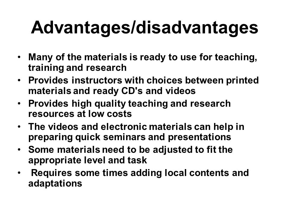 Advantages/disadvantages Many of the materials is ready to use for teaching, training and research Provides instructors with choices between printed m