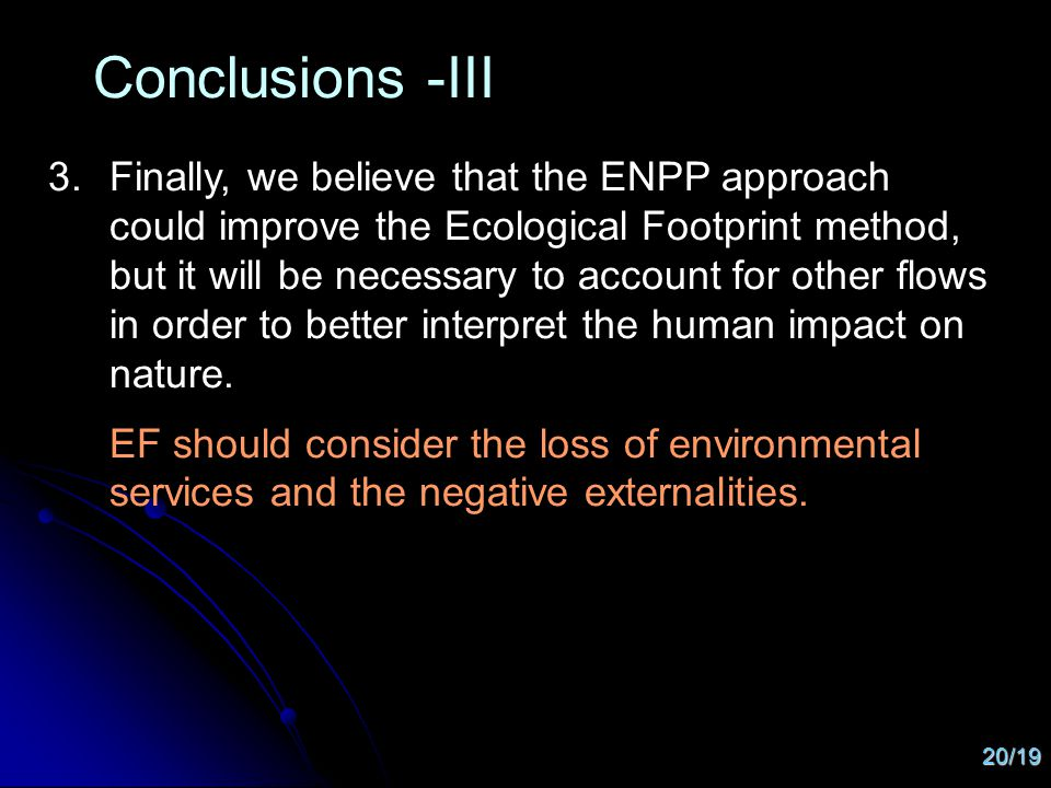 20/19 3.Finally, we believe that the ENPP approach could improve the Ecological Footprint method, but it will be necessary to account for other flows in order to better interpret the human impact on nature.